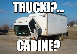 Okay Truck | TRUCK!?... CABINE? | image tagged in memes,okay truck | made w/ Imgflip meme maker