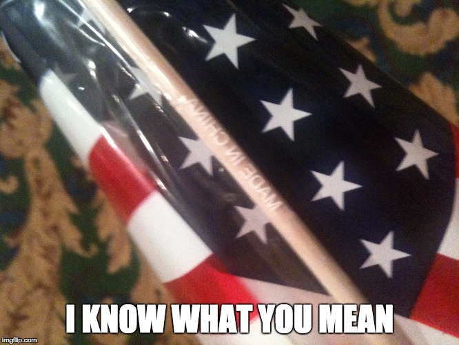 I KNOW WHAT YOU MEAN | image tagged in us flag made in china | made w/ Imgflip meme maker