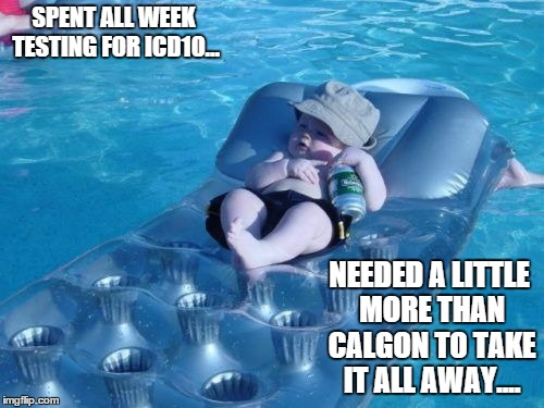 Fim De Semana | SPENT ALL WEEK TESTING FOR ICD10... NEEDED A LITTLE MORE THAN CALGON TO TAKE IT ALL AWAY.... | image tagged in memes,fim de semana | made w/ Imgflip meme maker