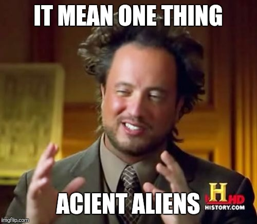 Ancient Aliens Meme | IT MEAN ONE THING ACIENT ALIENS | image tagged in memes,ancient aliens | made w/ Imgflip meme maker