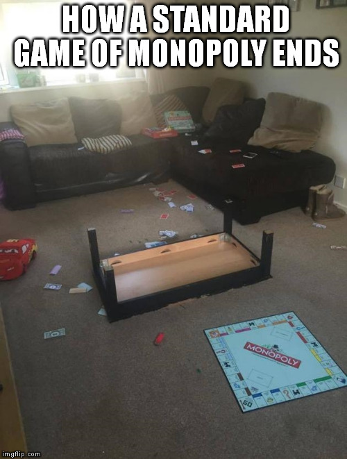 game over | HOW A STANDARD GAME OF MONOPOLY ENDS | image tagged in monopoly game ending | made w/ Imgflip meme maker