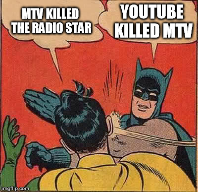 Batman Slapping Robin Meme | MTV KILLED THE RADIO STAR YOUTUBE KILLED MTV | image tagged in memes,batman slapping robin | made w/ Imgflip meme maker