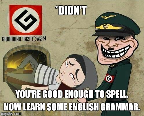 *DIDN'T YOU'RE GOOD ENOUGH TO SPELL, NOW LEARN SOME ENGLISH GRAMMAR. | made w/ Imgflip meme maker