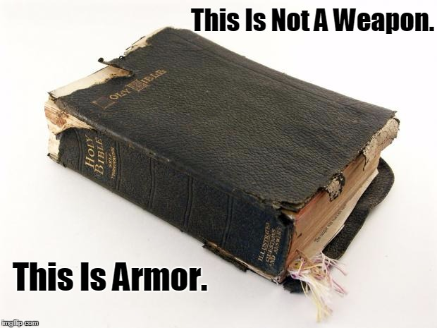 The Bible Survives | This Is Not A Weapon. This Is Armor. | image tagged in the bible survives | made w/ Imgflip meme maker