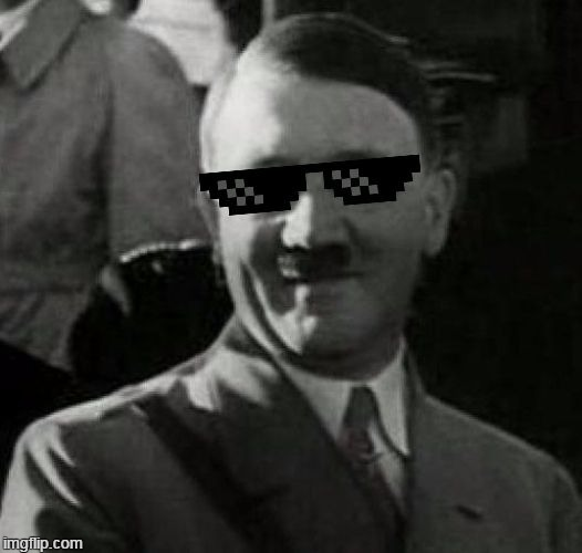 Cool Hitler | . | image tagged in cool hitler | made w/ Imgflip meme maker