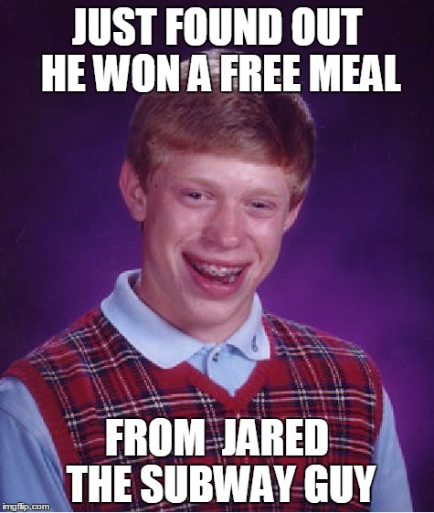 Bad Luck Brian Meme | JUST FOUND OUT HE WON A FREE MEAL FROM  JARED THE SUBWAY GUY | image tagged in memes,bad luck brian | made w/ Imgflip meme maker