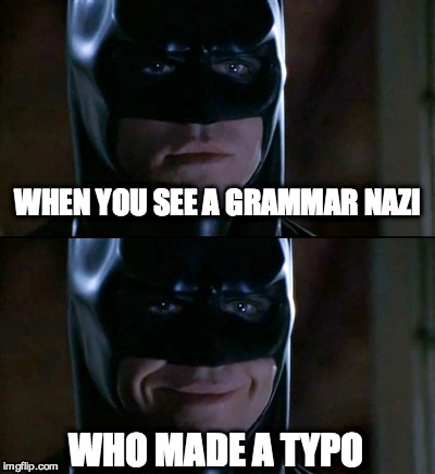 Batman Smiles | WHEN YOU SEE A GRAMMAR NAZI WHO MADE A TYPO | image tagged in memes,batman smiles | made w/ Imgflip meme maker