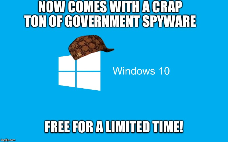 Windows 10 | NOW COMES WITH A CRAP TON OF GOVERNMENT SPYWARE FREE FOR A LIMITED TIME! | image tagged in windows 10,scumbag | made w/ Imgflip meme maker