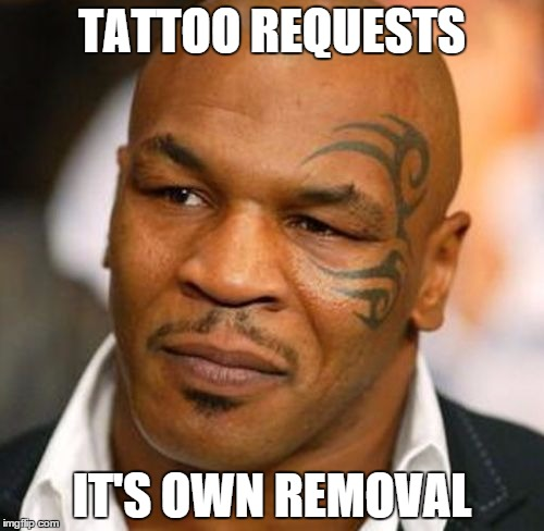Disappointed Tyson | TATTOO REQUESTS IT'S OWN REMOVAL | image tagged in memes,disappointed tyson | made w/ Imgflip meme maker