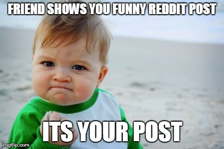 Success Kid Original Meme | FRIEND SHOWS YOU FUNNY REDDIT POST ITS YOUR POST | image tagged in memes,success kid original,funny | made w/ Imgflip meme maker