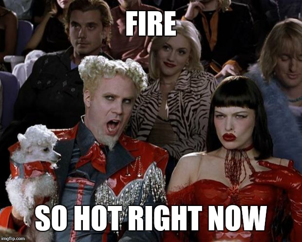 Mugatu So Hot Right Now Meme | FIRE SO HOT RIGHT NOW | image tagged in memes,mugatu so hot right now | made w/ Imgflip meme maker