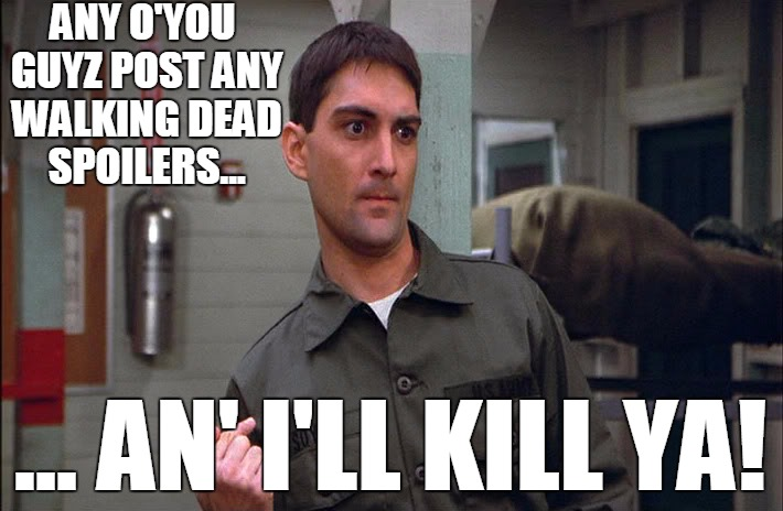 How I feel about Walking Dead spoilers | ANY O'YOU GUYZ POST ANY WALKING DEAD SPOILERS... ... AN' I'LL KILL YA! | image tagged in the walking dead,spoilers,francis,psycho,stripes | made w/ Imgflip meme maker