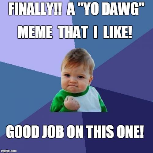 Yo Dawg Heard You Meme - Imgflip