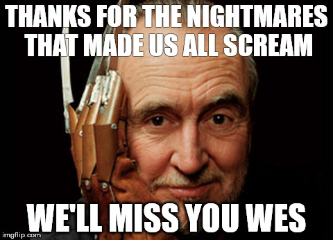 A Nightmare Has Come True (R.I.P. Wes Craven 1939 - 2015) | THANKS FOR THE NIGHTMARES THAT MADE US ALL SCREAM WE'LL MISS YOU WES | image tagged in wes craven,scream,a nightmare on elm street,rip | made w/ Imgflip meme maker