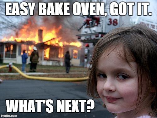 easy bake oven disaster imgflip