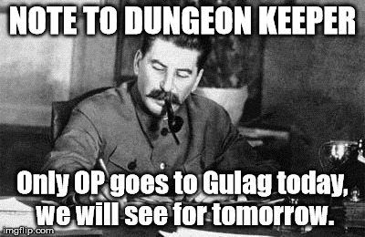 Dear diary | NOTE TO DUNGEON KEEPER Only OP goes to Gulag today, we will see for tomorrow. | image tagged in gulag,op,bad post,thread,funny memes,stalin | made w/ Imgflip meme maker