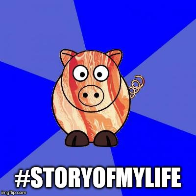 Self-Endangerment Pig | #STORYOFMYLIFE | image tagged in self-endangerment pig | made w/ Imgflip meme maker