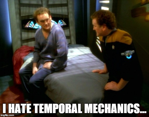 I hate temporal mechanics... | I HATE TEMPORAL MECHANICS... | image tagged in ds9 visionary,two o'briens,miles o'brien,o'brien,star trek,deep space nine | made w/ Imgflip meme maker