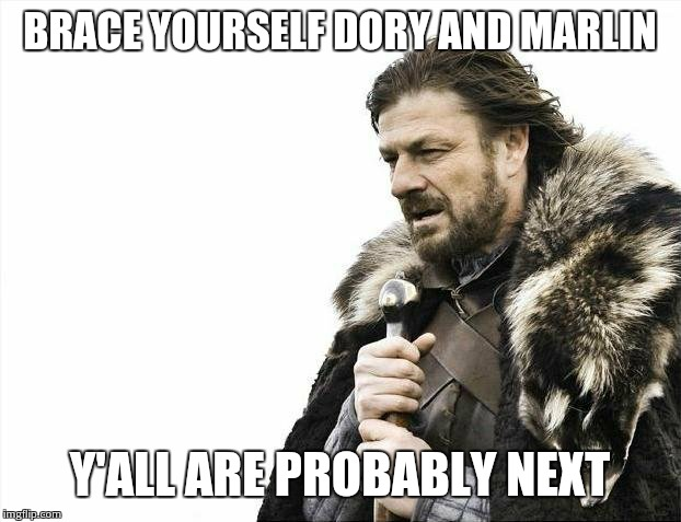 Brace Yourselves X is Coming Meme | BRACE YOURSELF DORY AND MARLIN Y'ALL ARE PROBABLY NEXT | image tagged in memes,brace yourselves x is coming | made w/ Imgflip meme maker