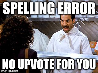 spelling nazi | SPELLING ERROR NO UPVOTE FOR YOU | image tagged in soup nazi | made w/ Imgflip meme maker