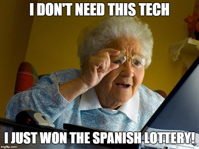 Grandma Finds The Internet Meme | I DON'T NEED THIS TECH I JUST WON THE SPANISH LOTTERY! | image tagged in memes,grandma finds the internet | made w/ Imgflip meme maker