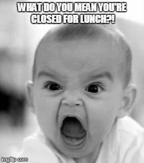 Angry Baby | WHAT DO YOU MEAN YOU'RE CLOSED FOR LUNCH?! | image tagged in memes,angry baby,lunch,library | made w/ Imgflip meme maker