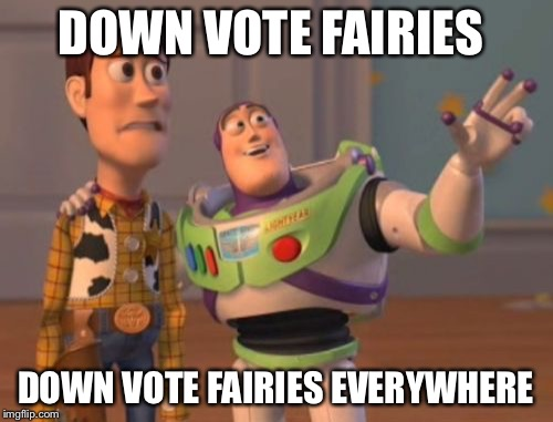 X, X Everywhere Meme | DOWN VOTE FAIRIES DOWN VOTE FAIRIES EVERYWHERE | image tagged in memes,x, x everywhere,x x everywhere | made w/ Imgflip meme maker