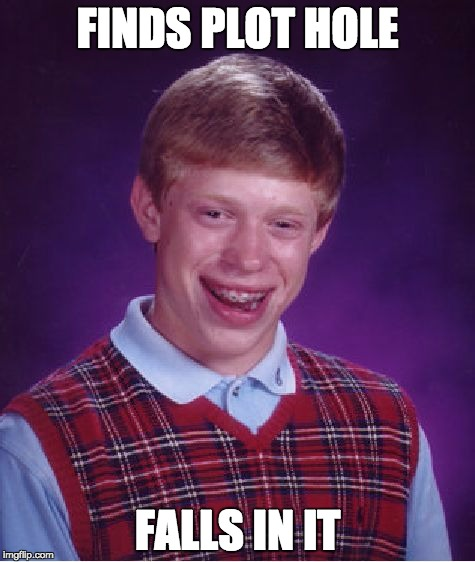 Plot Hole! | FINDS PLOT HOLE FALLS IN IT | image tagged in memes,bad luck brian,books,plot hole,lol | made w/ Imgflip meme maker