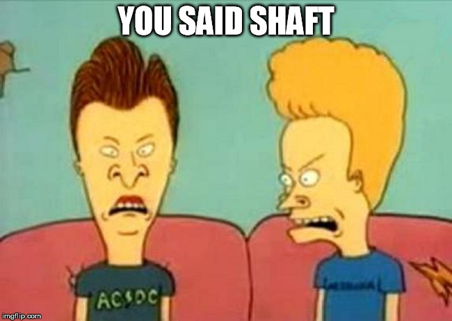 YOU SAID SHAFT | made w/ Imgflip meme maker