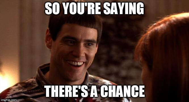 SO YOU'RE SAYING THERE'S A CHANCE | made w/ Imgflip meme maker