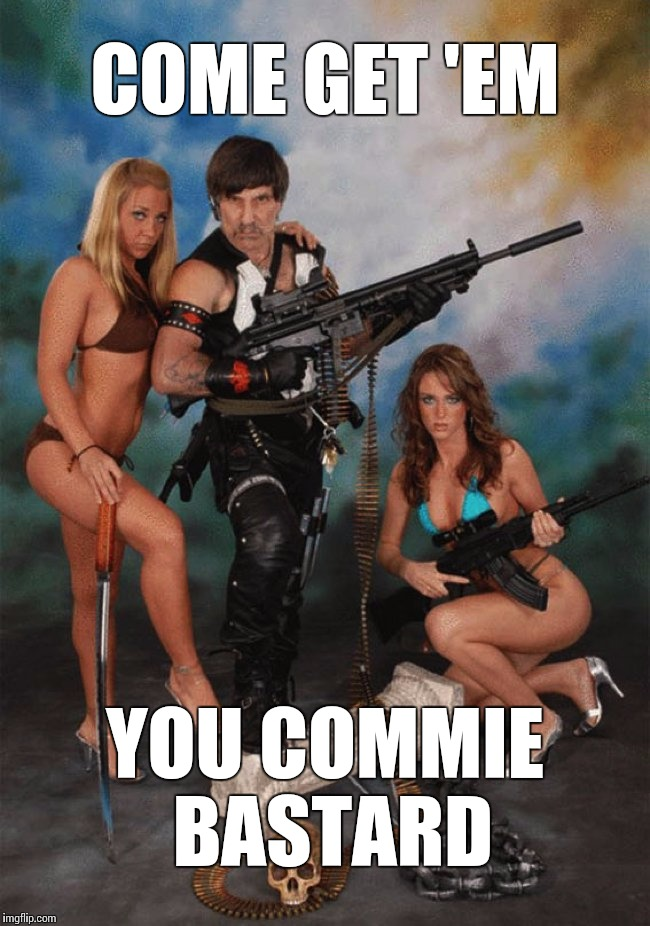America Will Kick Your Ass | COME GET 'EM YOU COMMIE BASTARD | image tagged in america will kick your ass | made w/ Imgflip meme maker