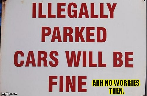 AHH NO WORRIES THEN. | image tagged in parked cars r fine | made w/ Imgflip meme maker