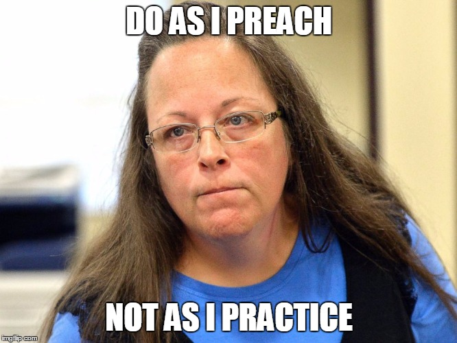 DO AS I PREACH NOT AS I PRACTICE | image tagged in politics,the truth,bullshit,gay marriage,kentucky | made w/ Imgflip meme maker