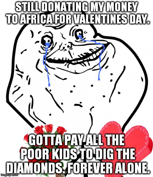 qh0ir valentine forever alone imgflip