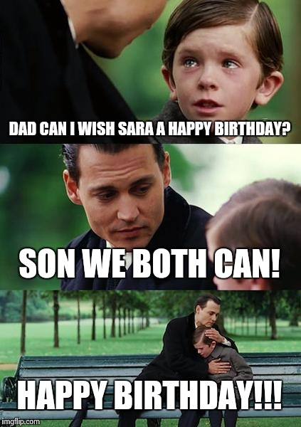 Finding Neverland Meme | DAD CAN I WISH SARA A HAPPY BIRTHDAY? SON WE BOTH CAN! HAPPY BIRTHDAY!!! | image tagged in memes,finding neverland | made w/ Imgflip meme maker