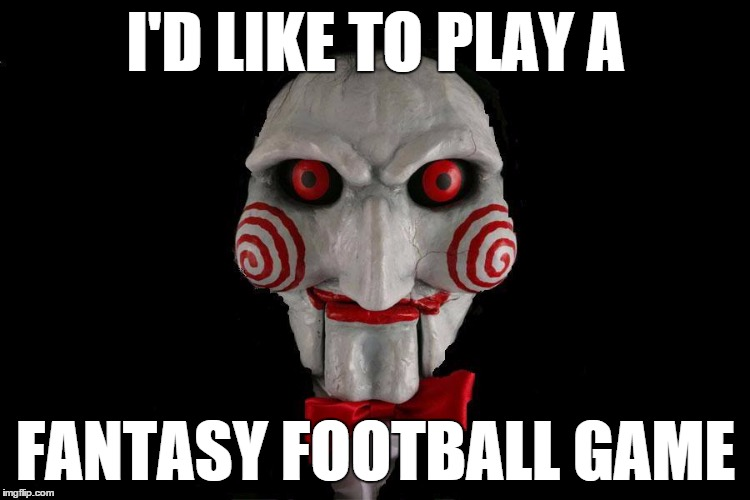Jigsaw Fantasy Football Game | I'D LIKE TO PLAY A FANTASY FOOTBALL GAME | image tagged in jigsaw,fantasy football | made w/ Imgflip meme maker