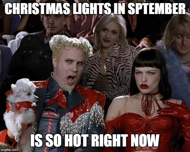 Mugatu So Hot Right Now Meme | CHRISTMAS LIGHTS IN SPTEMBER IS SO HOT RIGHT NOW | image tagged in memes,mugatu so hot right now | made w/ Imgflip meme maker