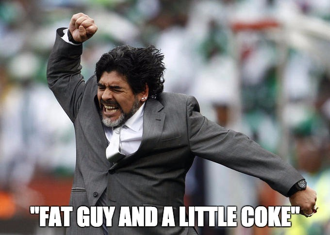 "Maradona  | ""FAT GUY AND A LITTLE COKE"" 