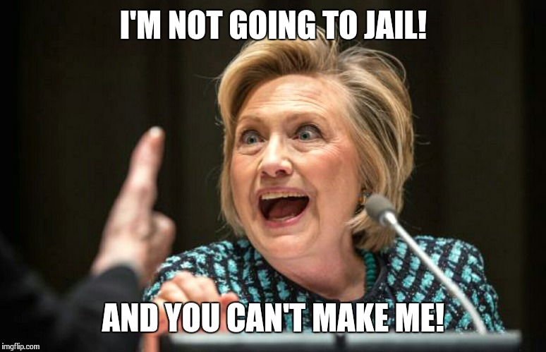 Hilary crazy | I'M NOT GOING TO JAIL! AND YOU CAN'T MAKE ME! | image tagged in hilary crazy | made w/ Imgflip meme maker