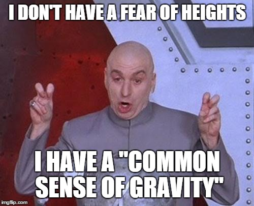 "Dr Evil Laser Meme | I DON'T HAVE A FEAR OF HEIGHTS I HAVE A ""COMMON SENSE OF GRAVITY"" 