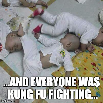 Kung fu fighting | ...AND EVERYONE WAS KUNG FU FIGHTING... | image tagged in everybody is kung fu fighting,cute baby,kung fu,cute | made w/ Imgflip meme maker