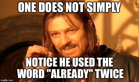 "One Does Not Simply Meme | ONE DOES NOT SIMPLY NOTICE HE USED THE WORD ""ALREADY"" TWICE 