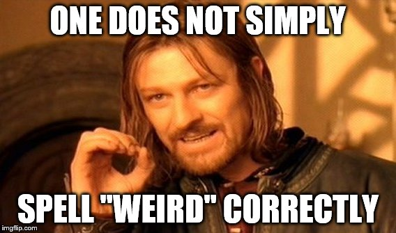 "One Does Not Simply Meme | ONE DOES NOT SIMPLY SPELL ""WEIRD"" CORRECTLY 