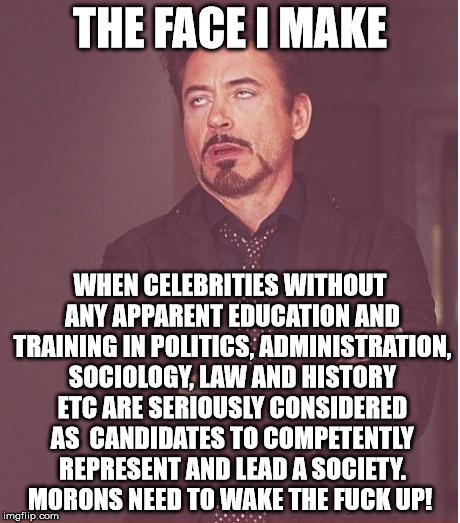 Face You Make Robert Downey Jr Meme | THE FACE I MAKE WHEN CELEBRITIES WITHOUT ANY APPARENT EDUCATION AND TRAINING IN POLITICS, ADMINISTRATION, SOCIOLOGY, LAW AND HISTORY ETC ARE | image tagged in memes,face you make robert downey jr | made w/ Imgflip meme maker