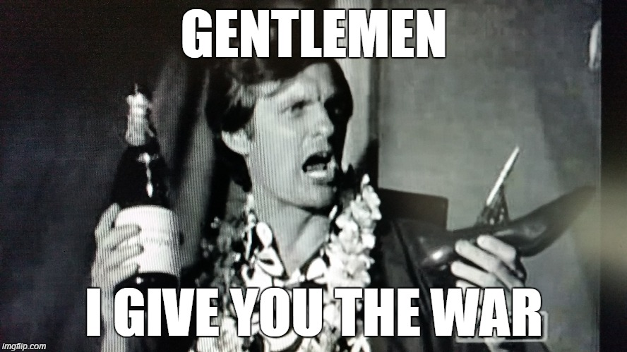 GENTLEMEN I GIVE YOU THE WAR | image tagged in mash,hawkeye pierce,war | made w/ Imgflip meme maker