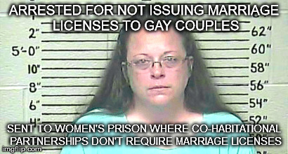 Kim Davis | ARRESTED FOR NOT ISSUING MARRIAGE LICENSES TO GAY COUPLES SENT TO WOMEN'S PRISON WHERE CO-HABITATIONAL PARTNERSHIPS DON'T REQUIRE MARRIAGE L | image tagged in kim davis,gay marriage,marriage license,kentucky,homophobic,religious fanatic | made w/ Imgflip meme maker