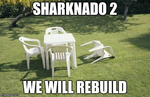 We Will Rebuild | SHARKNADO 2 WE WILL REBUILD | image tagged in memes,we will rebuild | made w/ Imgflip meme maker