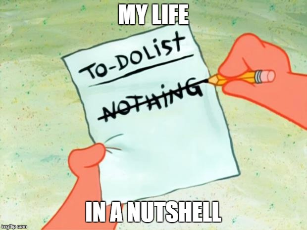 Patrick Star To Do List | MY LIFE IN A NUTSHELL | image tagged in patrick star to do list | made w/ Imgflip meme maker