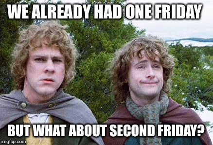 Second Breakfast | WE ALREADY HAD ONE FRIDAY BUT WHAT ABOUT SECOND FRIDAY? | image tagged in second breakfast,AdviceAnimals | made w/ Imgflip meme maker