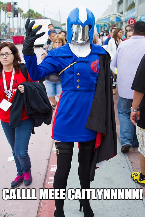 CALLLL MEEECAITLYNNNNN! | image tagged in cobra commander | made w/ Imgflip meme maker